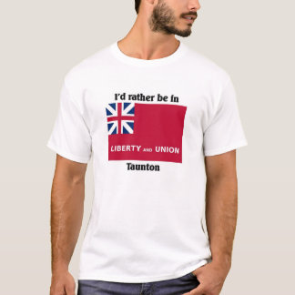 I'd rather be in Taunton T-Shirt