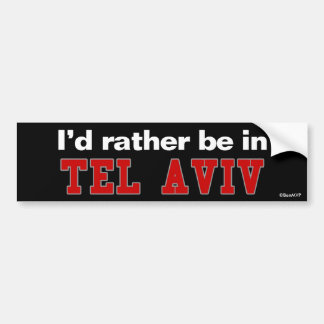 I'd Rather Be In Tel Aviv Bumper Sticker