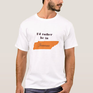 I'd Rather Be in Tennessee T Shirt