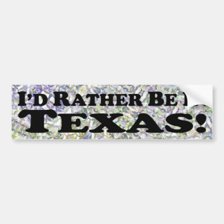 I'd Rather Be In Texas - Bumper Sticker