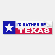 I'd Rather Be In Texas Bumper Sticker at Zazzle