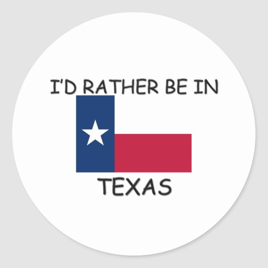 I'd rather be in Texas Classic Round Sticker