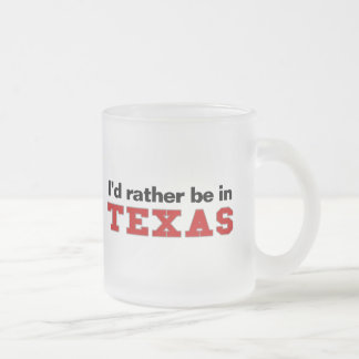 I'd Rather Be In Texas Frosted Glass Coffee Mug