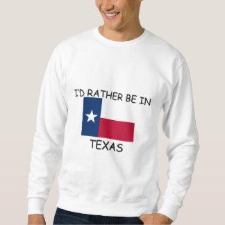 I'd rather be in Texas Sweatshirt
