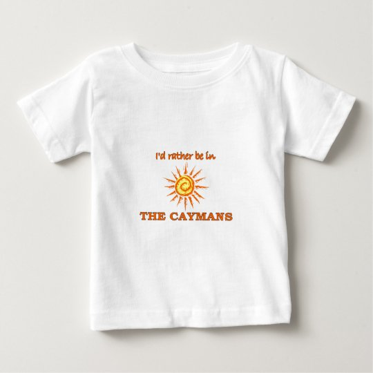 I'd Rather Be in The Caymans Baby T-Shirt