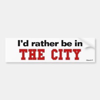 I'd Rather Be In The City Bumper Sticker
