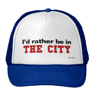 I'd Rather Be In The City Trucker Hat