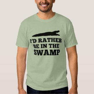 I'd Rather Be in the Swamp T-shirt