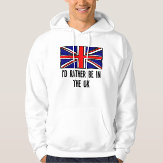I'd Rather Be In the UK Hoodie