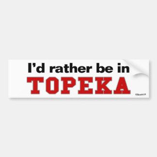 I'd Rather Be In Topeka Bumper Sticker