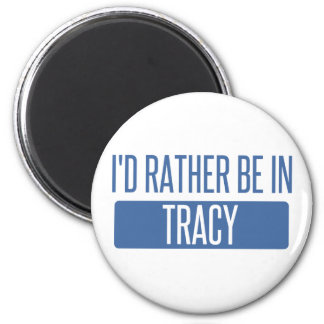 I'd rather be in Tracy Magnet