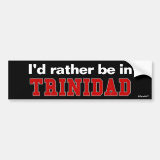 I'd Rather Be In Trinidad Bumper Sticker
