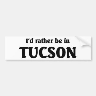 I'd rather be in Tucson Bumper Sticker