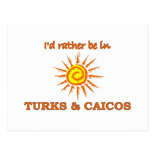 I'd Rather Be in Turks and Caicos Post Card