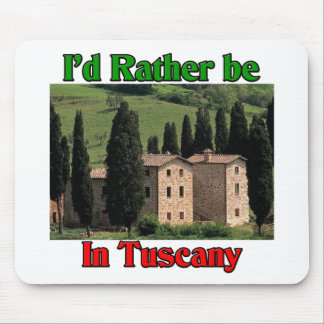 I'd rather be in Tuscany Mouse Pad