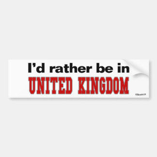 I'd Rather Be In United Kingdom Bumper Sticker