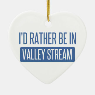 I'd rather be in Valley Stream Ceramic Ornament