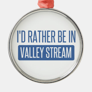 I'd rather be in Valley Stream Metal Ornament