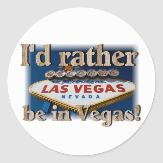 I'd Rather Be In Vegas! Classic Round Sticker