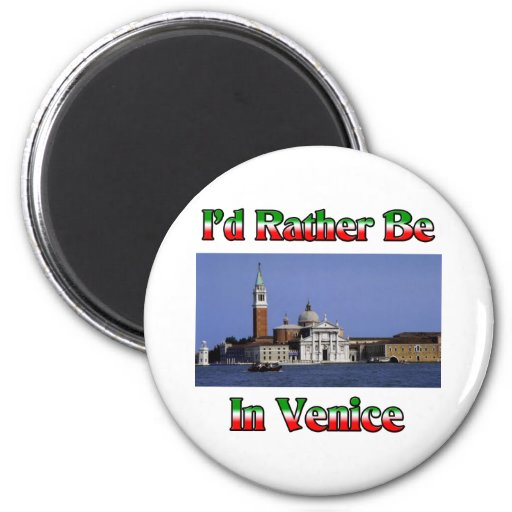 I'd Rather be in Venice Fridge Magnets