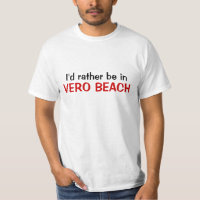 I'd rather be in Vero Beach T-Shirt