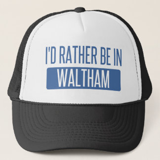 I'd rather be in Waltham Trucker Hat
