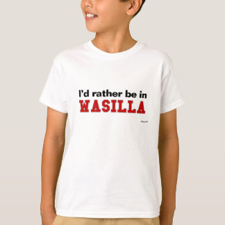 I'd Rather Be In Wasilla T-Shirt