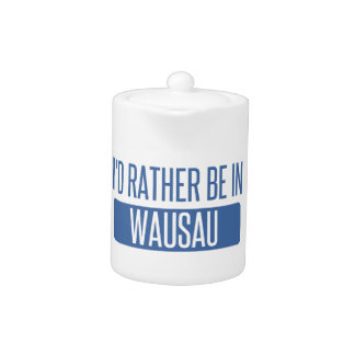 I'd rather be in Wausau Teapot