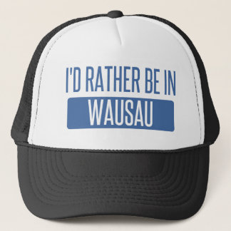 I'd rather be in Wausau Trucker Hat