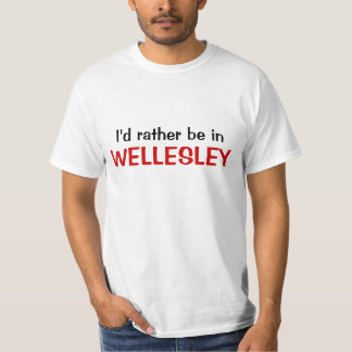 I'd rather be in Wellesley T-Shirt