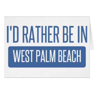 I'd rather be in West Palm Beach Card