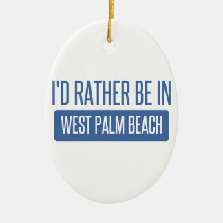 I'd rather be in West Palm Beach Ceramic Ornament