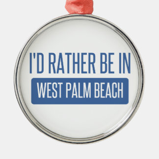 I'd rather be in West Palm Beach Metal Ornament