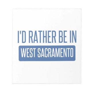 I'd rather be in West Sacramento Notepad