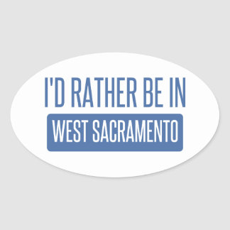 I'd rather be in West Sacramento Oval Sticker