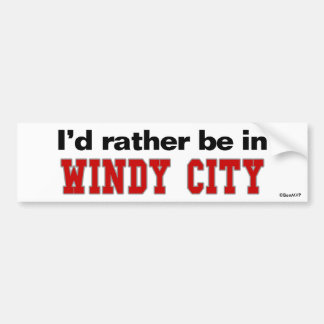 I'd Rather Be In Windy City Bumper Sticker