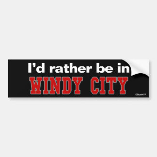 I'd Rather Be In Windy City Car Bumper Sticker