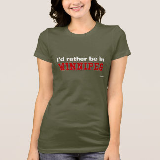 I'd Rather Be In Winnipeg T-Shirt
