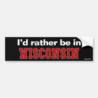 I'd Rather Be In Wisconsin Bumper Stickers