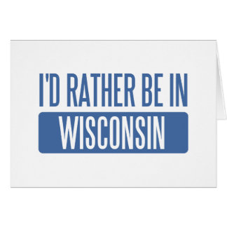 I'd rather be in Wisconsin Greeting Cards