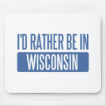 I'd rather be in Wisconsin Mouse Pads