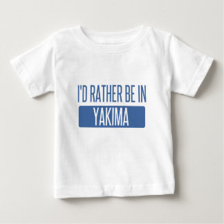 I'd rather be in Yakima Baby T-Shirt