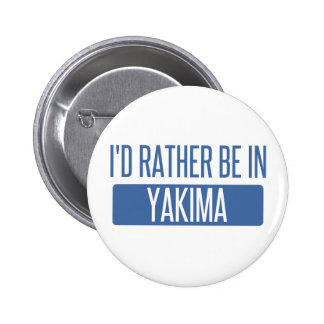I'd rather be in Yakima Pinback Button