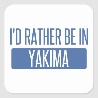 I'd rather be in Yakima Square Sticker
