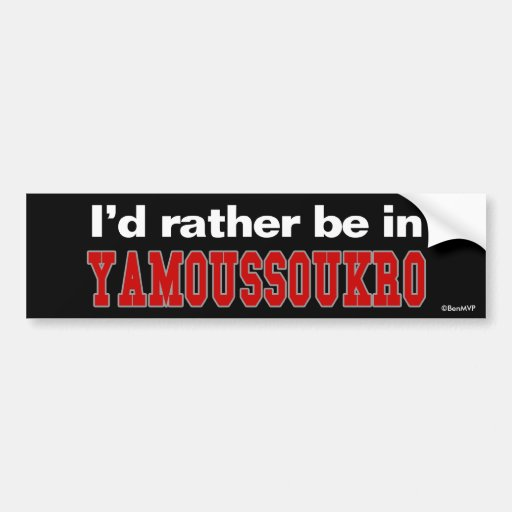 I'd Rather Be In Yamoussoukro Bumper Stickers