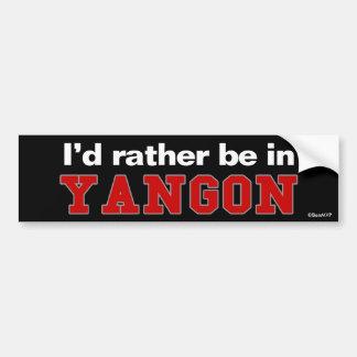 I'd Rather Be In Yangon Bumper Sticker