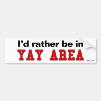 I'd Rather Be In Yay Area Bumper Sticker