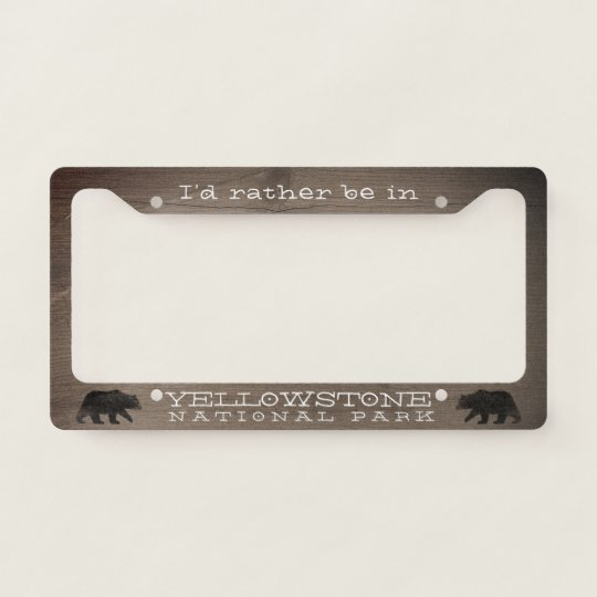 I D Rather Be In Yellowstone National Park License Plate