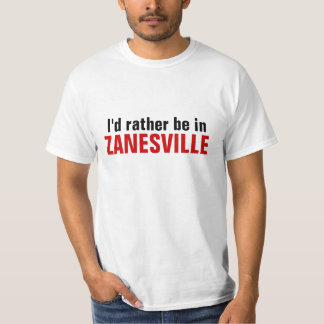 I'd rather be in Zanesville T-Shirt