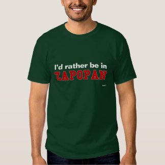 I'd Rather Be In Zapopan Shirts